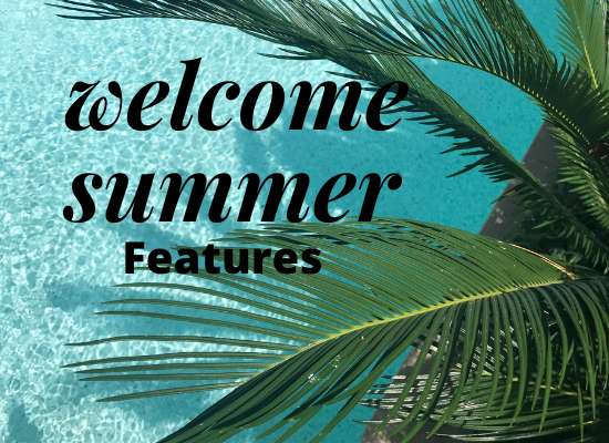 Welcome Summer Features