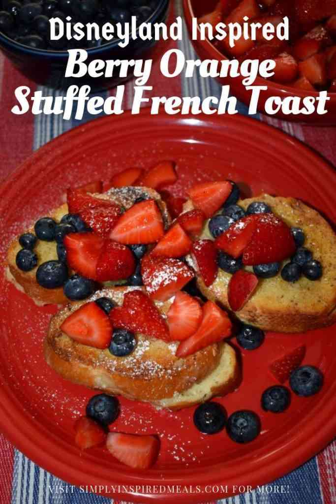 Disneyland Berry Orange Stuffed French Toast